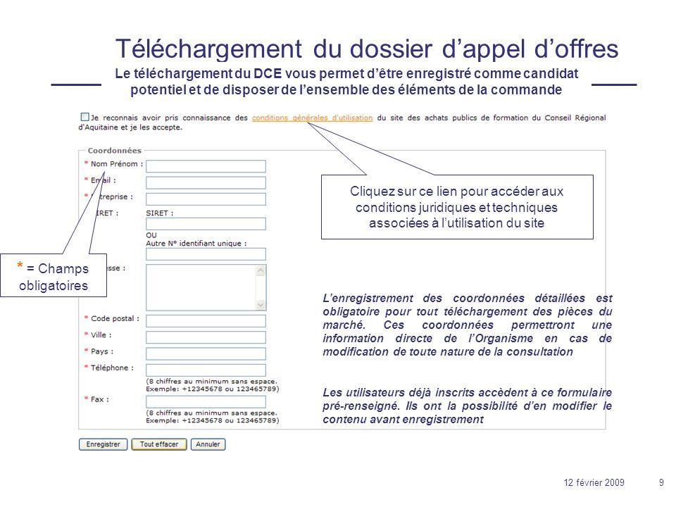 12 février 20099 Téléchargement du dossier dappel doffres * = Champs obligatoires Lenregistrement des coordonnées détaillées est obligatoire pour tout téléchargement des pièces du marché.