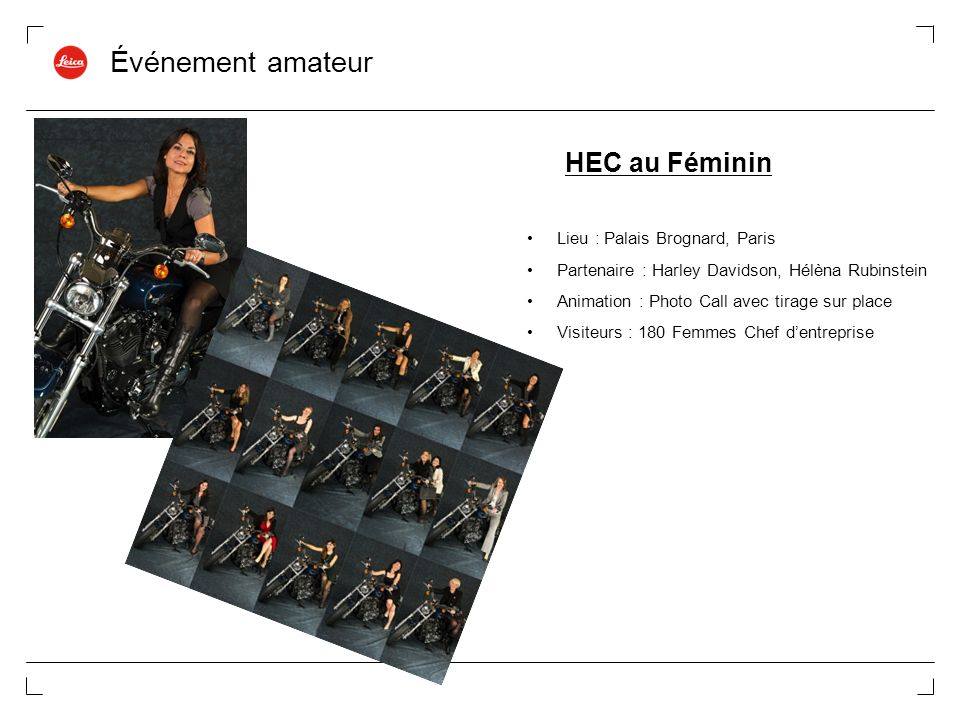 Événement amateur HEC au Féminin Lieu : Palais Brognard, Paris Partenaire : Harley Davidson, Hélèna Rubinstein Animation : Photo Call avec tirage sur