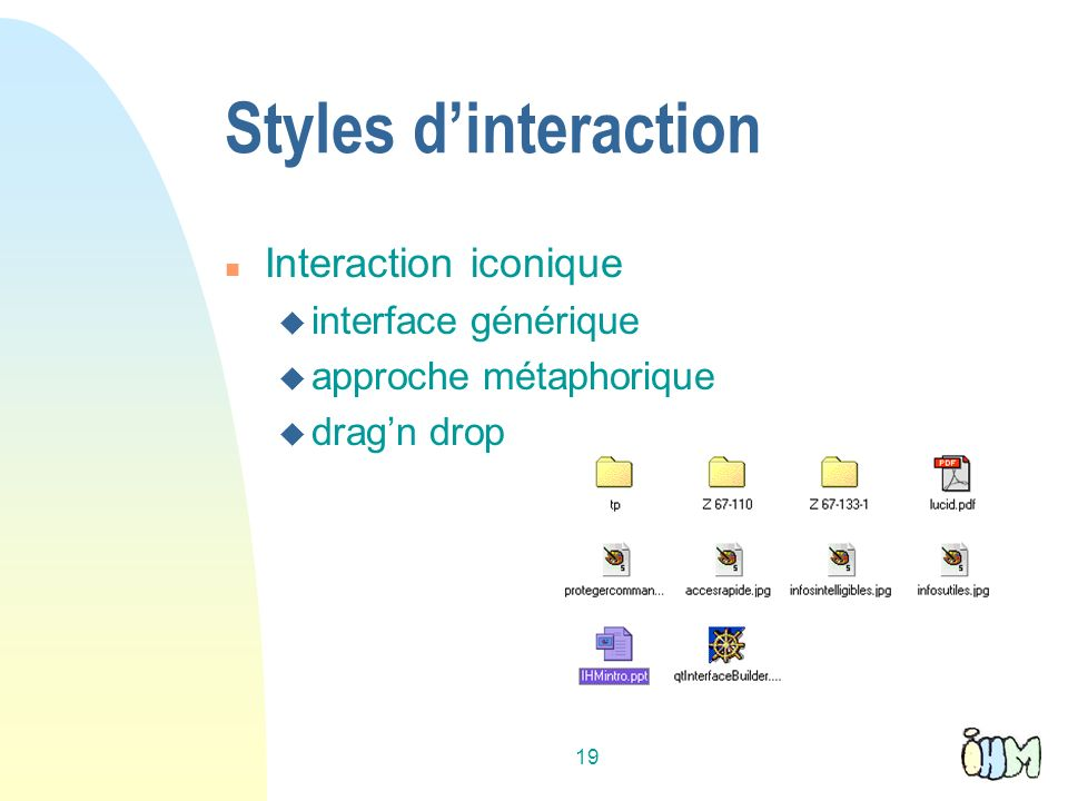 19 Styles dinteraction n Interaction iconique u interface générique u approche métaphorique u dragn drop