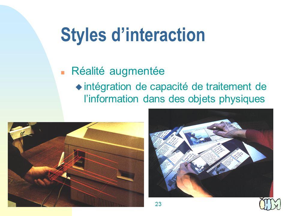 23 Styles dinteraction n Réalité augmentée u intégration de capacité de traitement de linformation dans des objets physiques