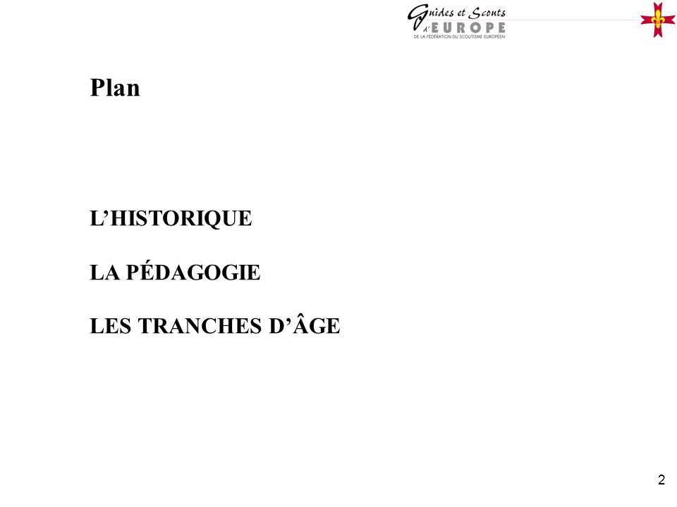 2 Plan LHISTORIQUE LA PÉDAGOGIE LES TRANCHES DÂGE