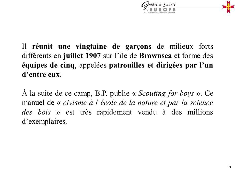 5 Il réunit une vingtaine de garçons de milieux forts différents en juillet 1907 sur lîle de Brownsea et forme des équipes de cinq, appelées patrouill