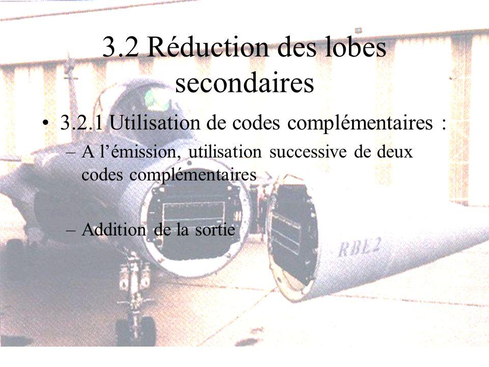 3.2 Réduction des lobes secondaires 3.2.1 Utilisation de codes complémentaires : –A lémission, utilisation successive de deux codes complémentaires –A