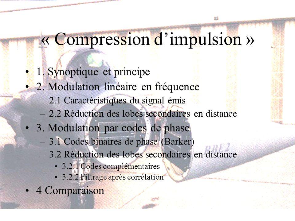 « Compression dimpulsion » 1. Synoptique et principe 2. Modulation linéaire en fréquence –2.1 Caractéristiques du signal émis –2.2 Réduction des lobes
