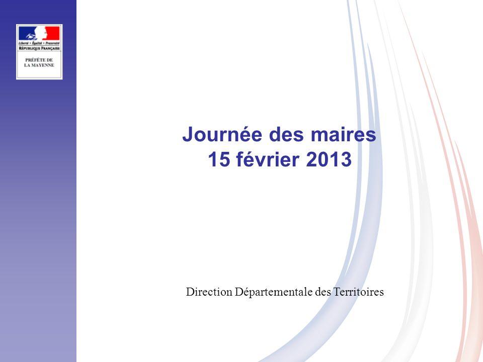 Journée des maires 15 février 2013 Direction Départementale des Territoires