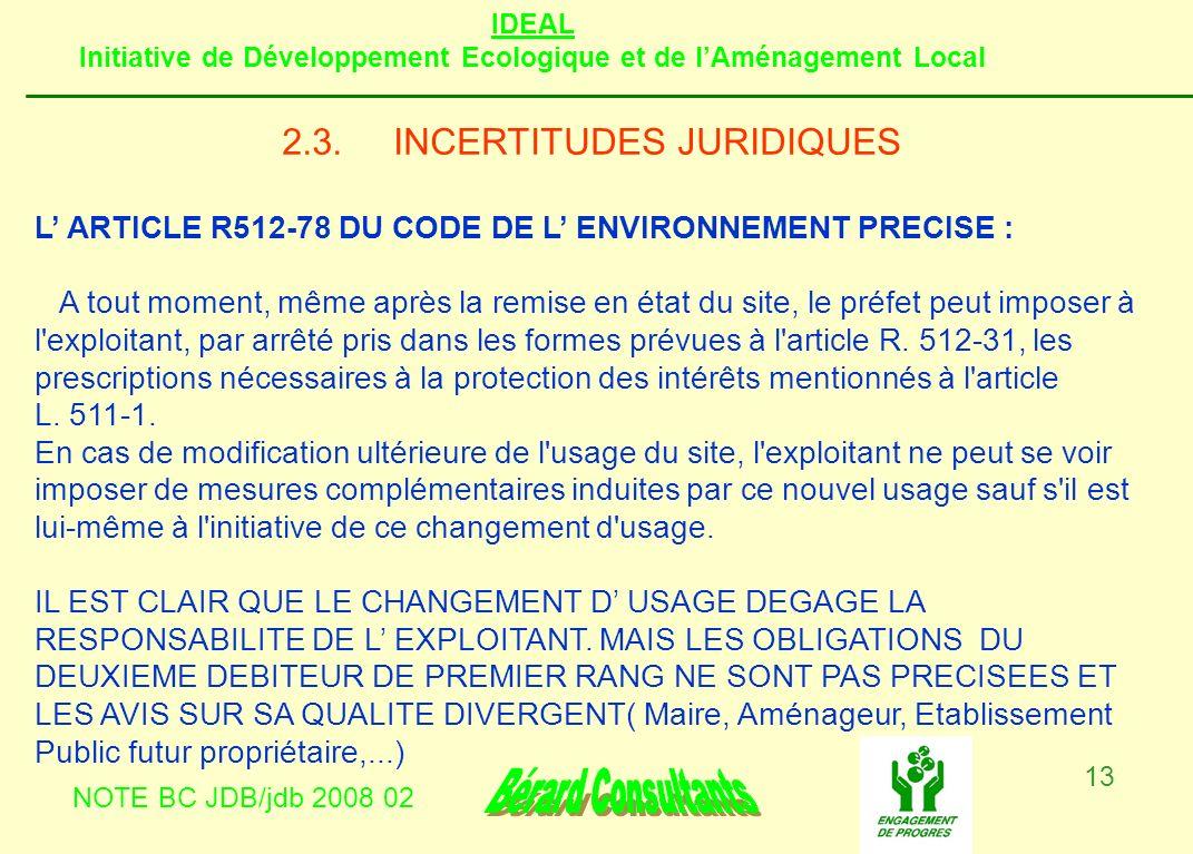 IDEAL Initiative de Développement Ecologique et de lAménagement Local NOTE BC JDB/jdb 2008 02 13 2.3.INCERTITUDES JURIDIQUES L ARTICLE R512-78 DU CODE