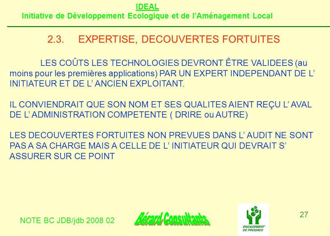 IDEAL Initiative de Développement Ecologique et de lAménagement Local NOTE BC JDB/jdb 2008 02 27 2.3.EXPERTISE, DECOUVERTES FORTUITES LES COÛTS LES TE