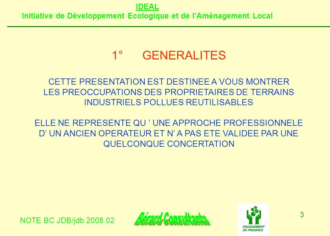 IDEAL Initiative de Développement Ecologique et de lAménagement Local NOTE BC JDB/jdb 2008 02 3 1°GENERALITES CETTE PRESENTATION EST DESTINEE A VOUS M