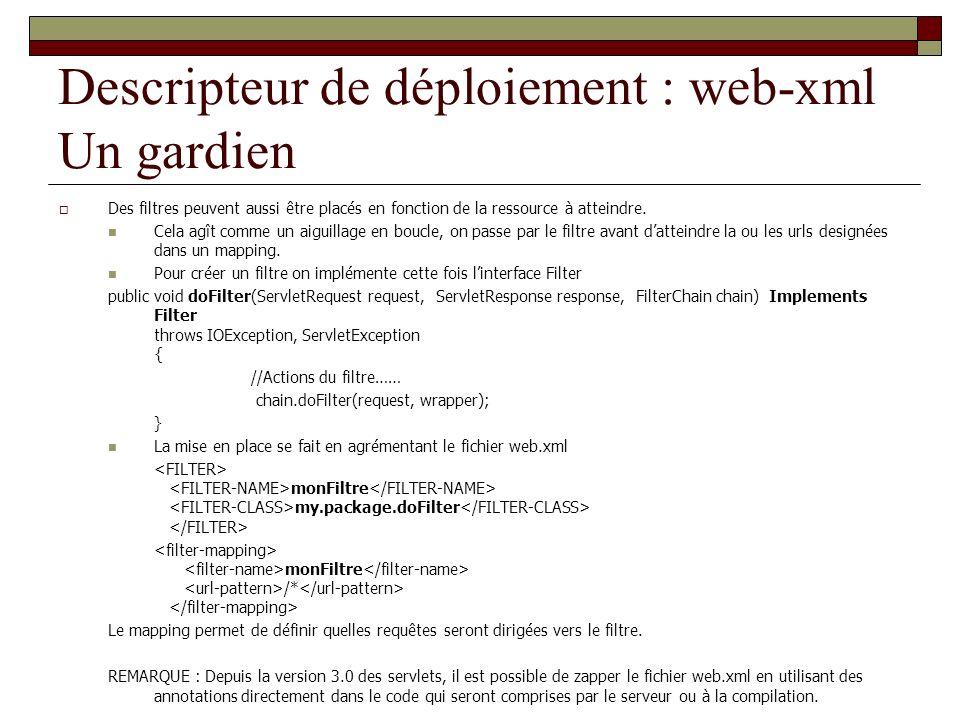 Descripteur de déploiement : web-xml Un gardien Des filtres peuvent aussi être placés en fonction de la ressource à atteindre. Cela agît comme un aigu
