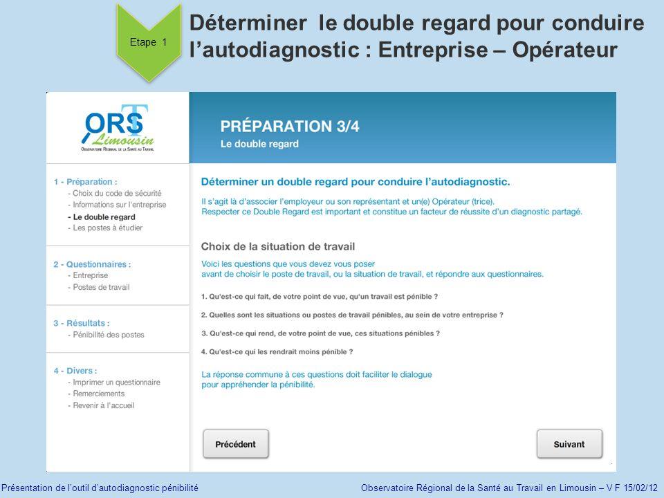 Présentation de loutil dautodiagnostic pénibilité Observatoire Régional de la Santé au Travail en Limousin – V F 15/02/12 Etape 1 Déterminer le double