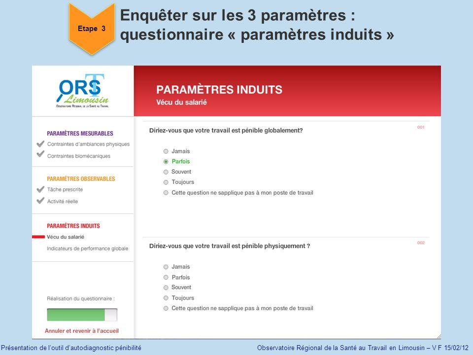 Présentation de loutil dautodiagnostic pénibilité Observatoire Régional de la Santé au Travail en Limousin – V F 15/02/12 Etape 3 Enquêter sur les 3 p