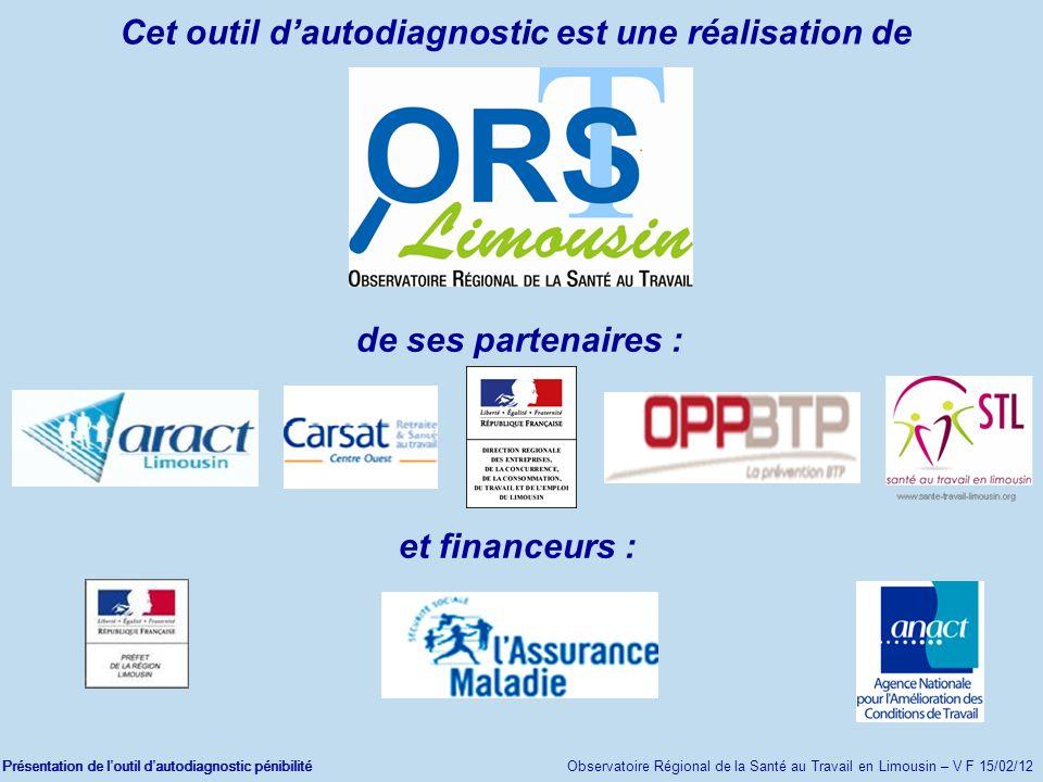 Présentation de loutil dautodiagnostic pénibilité Observatoire Régional de la Santé au Travail en Limousin – V F 15/02/12 de ses partenaires : Cet out