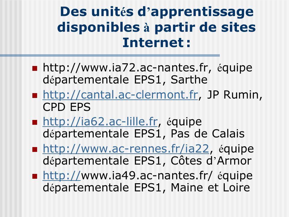 Des unit é s d apprentissage disponibles à partir de sites Internet : http://www.ia72.ac-nantes.fr, é quipe d é partementale EPS1, Sarthe http://canta