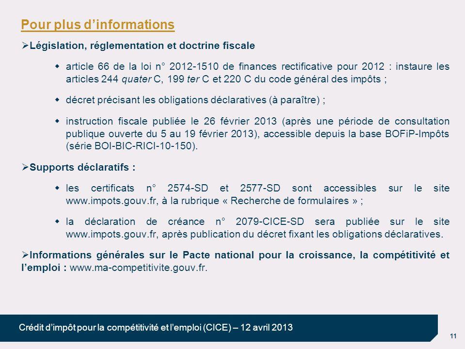 11 Crédit dimpôt pour la compétitivité et lemploi (CICE) – 12 avril 2013 Pour plus dinformations Législation, réglementation et doctrine fiscale artic