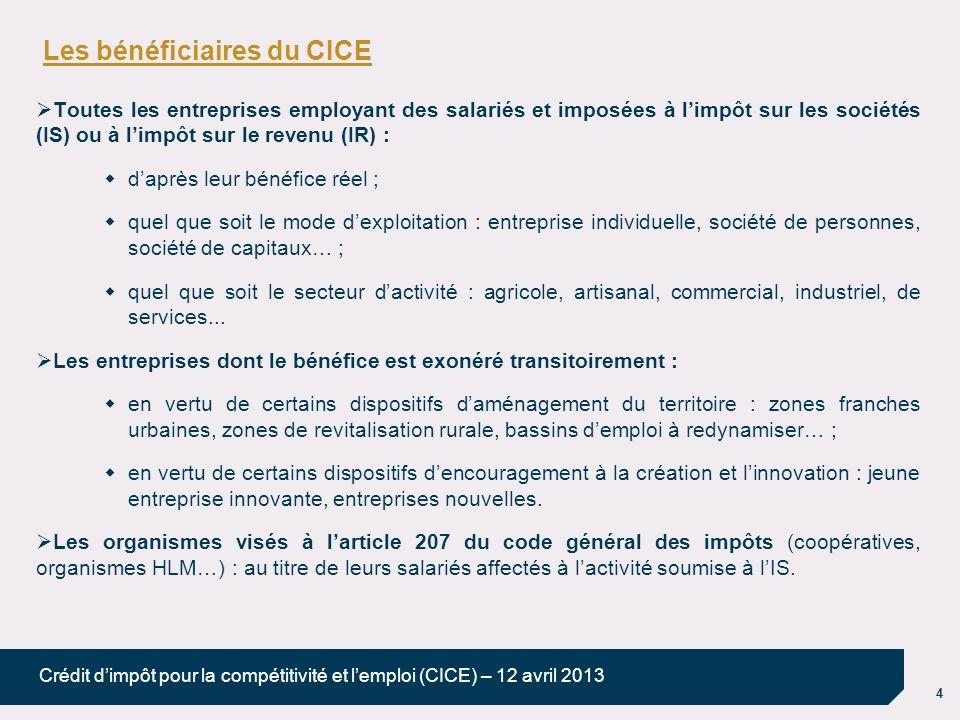 4 Crédit dimpôt pour la compétitivité et lemploi (CICE) – 12 avril 2013 Les bénéficiaires du CICE Toutes les entreprises employant des salariés et imp