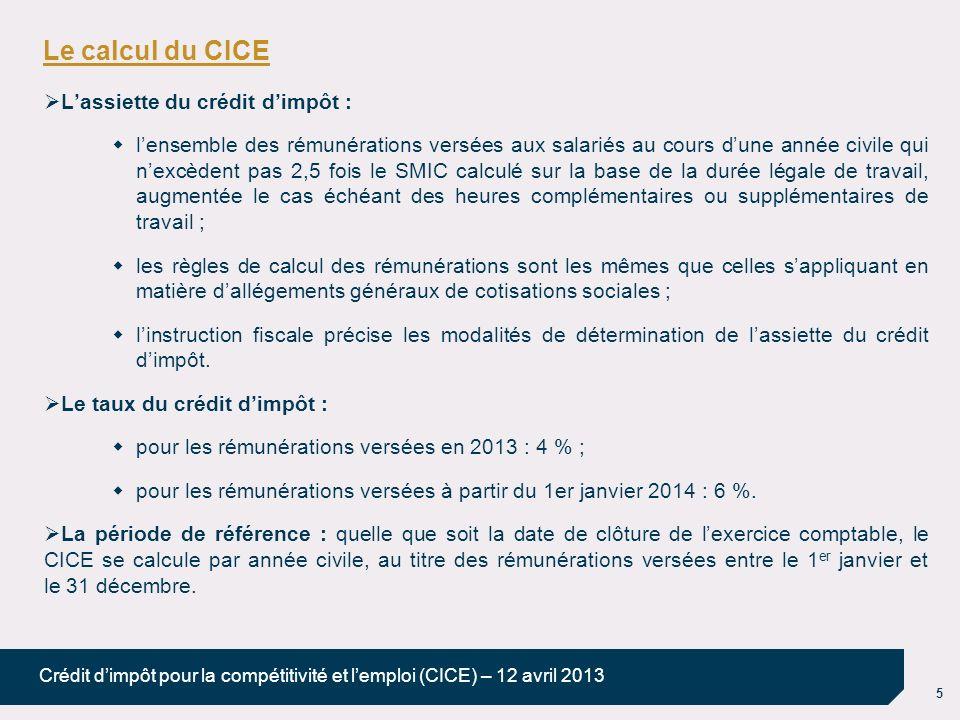 5 Crédit dimpôt pour la compétitivité et lemploi (CICE) – 12 avril 2013 Le calcul du CICE Lassiette du crédit dimpôt : lensemble des rémunérations ver