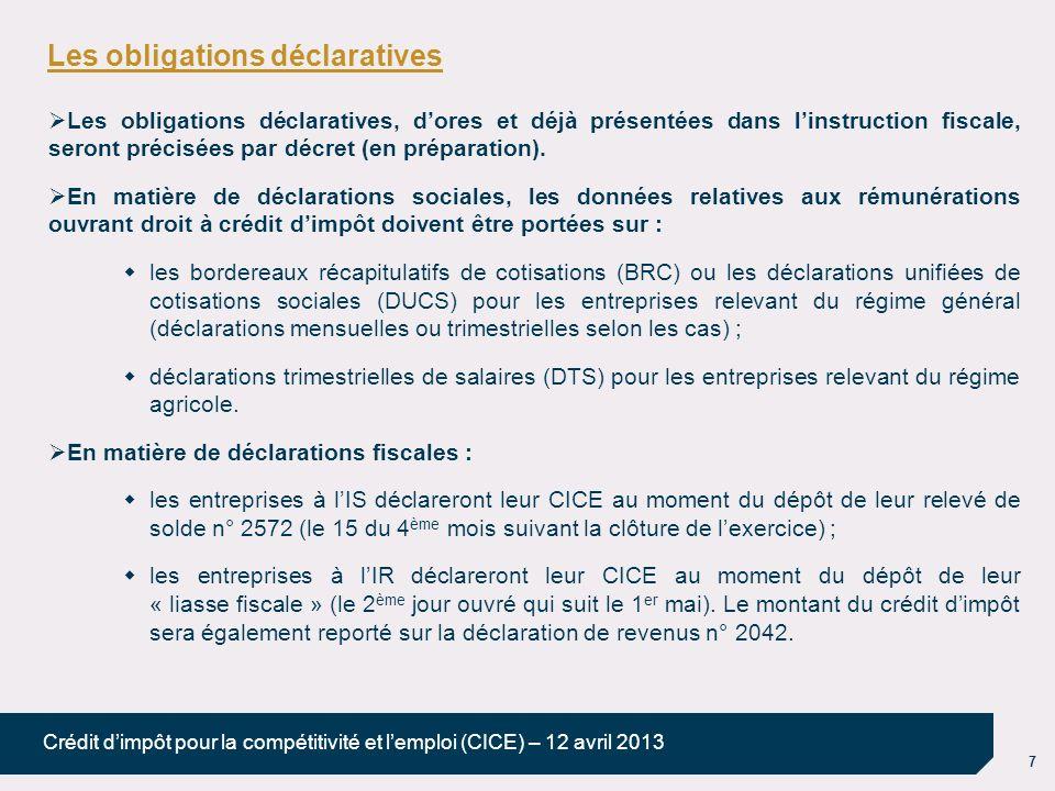 7 Crédit dimpôt pour la compétitivité et lemploi (CICE) – 12 avril 2013 Les obligations déclaratives Les obligations déclaratives, dores et déjà prése