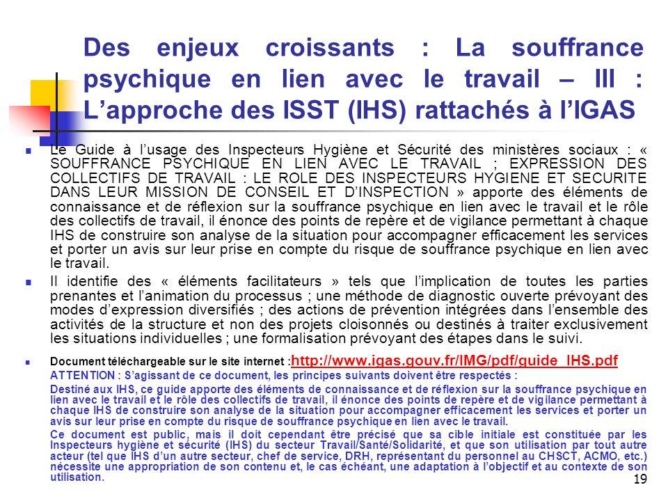 19 Des enjeux croissants : La souffrance psychique en lien avec le travail – III : Lapproche des ISST (IHS) rattachés à lIGAS Le Guide à lusage des In
