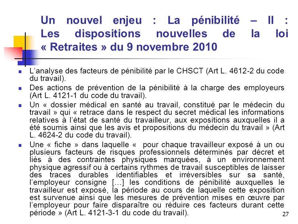 27 Un nouvel enjeu : La pénibilité – II : Les dispositions nouvelles de la loi « Retraites » du 9 novembre 2010 Lanalyse des facteurs de pénibilité pa