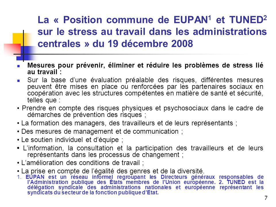 7 La « Position commune de EUPAN 1 et TUNED 2 sur le stress au travail dans les administrations centrales » du 19 décembre 2008 Mesures pour prévenir,