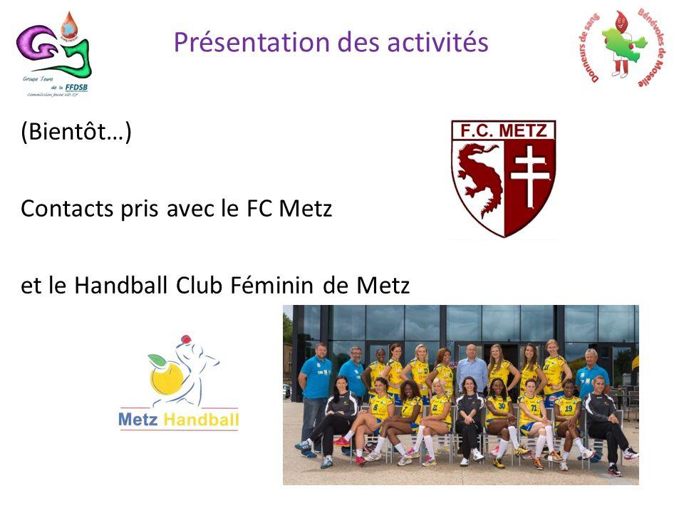 (Bientôt…) Contacts pris avec le FC Metz et le Handball Club Féminin de Metz Présentation des activités