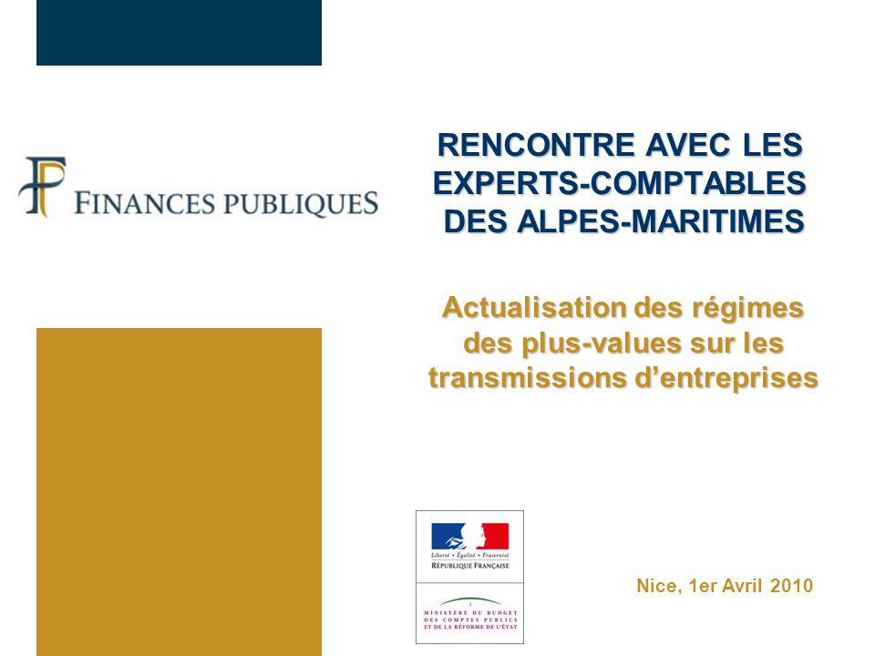 Nice, 1er Avril 2010 RENCONTRE AVEC LES EXPERTS-COMPTABLES DES ALPES-MARITIMES Actualisation des régimes des plus-values sur les transmissions dentreprises