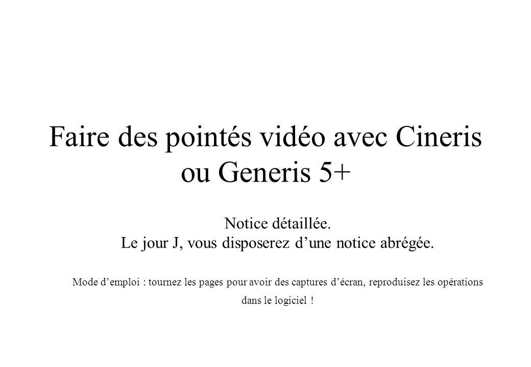 Faire des pointés vidéo avec Cineris ou Generis 5+ Notice détaillée. Le jour J, vous disposerez dune notice abrégée. Mode demploi : tournez les pages