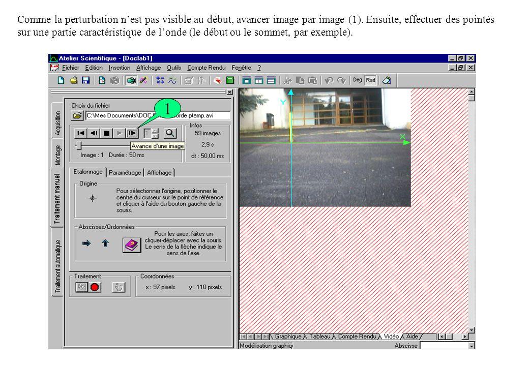 Comme la perturbation nest pas visible au début, avancer image par image (1). Ensuite, effectuer des pointés sur une partie caractéristique de londe (