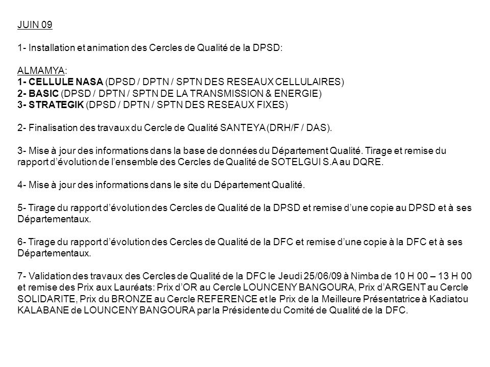 JUILLET 09 1- Animation des Cercles de Qualité de la DMC, de la DG et de la DSEPC: ALMAMYA: 1- EMERGENCE (DMC) 2- CONFIANCE (DG / Département Lutte Contre la Fraude) 3- PUISSANCE (DSEPC) 2- Présélection des Cercles de Qualité de la DMC, de la DG et de la DSEPC, le Jeudi 23 / 07 / 2009 de 10 H 00 – 12 H 45.