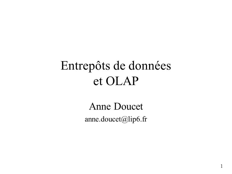 1 Entrepôts de données et OLAP Anne Doucet anne.doucet@lip6.fr