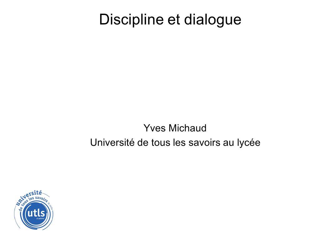 Discipline et dialogue Yves Michaud Université de tous les savoirs au lycée