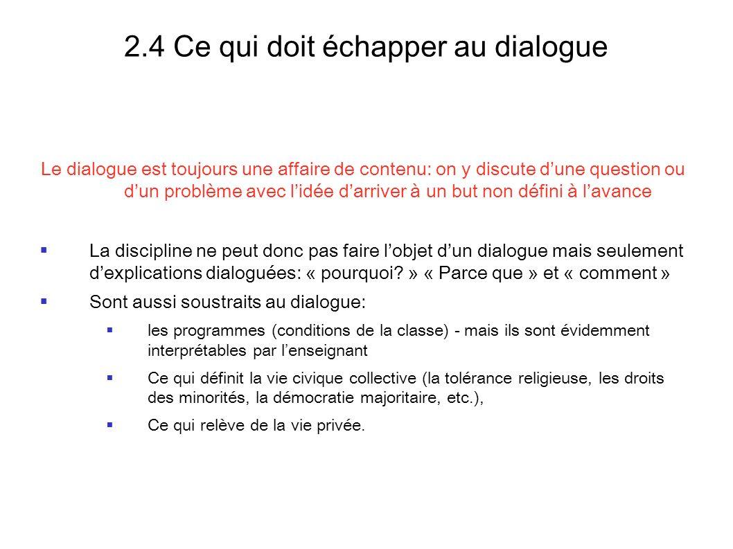 2.4 Ce qui doit échapper au dialogue Le dialogue est toujours une affaire de contenu: on y discute dune question ou dun problème avec lidée darriver à