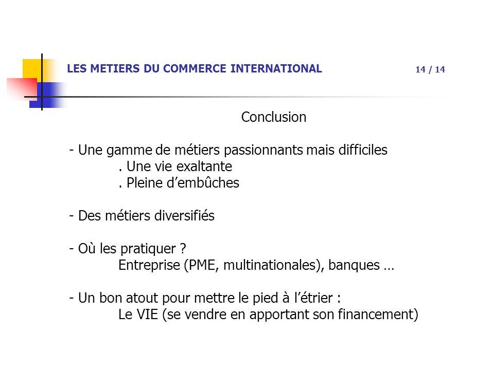 LES METIERS DU COMMERCE INTERNATIONAL 14 / 14 Conclusion - Une gamme de métiers passionnants mais difficiles.
