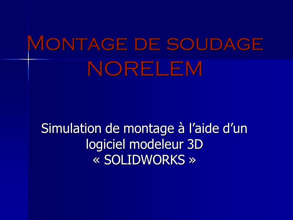 Montage de soudage NORELEM Simulation de montage à laide dun logiciel modeleur 3D « SOLIDWORKS »