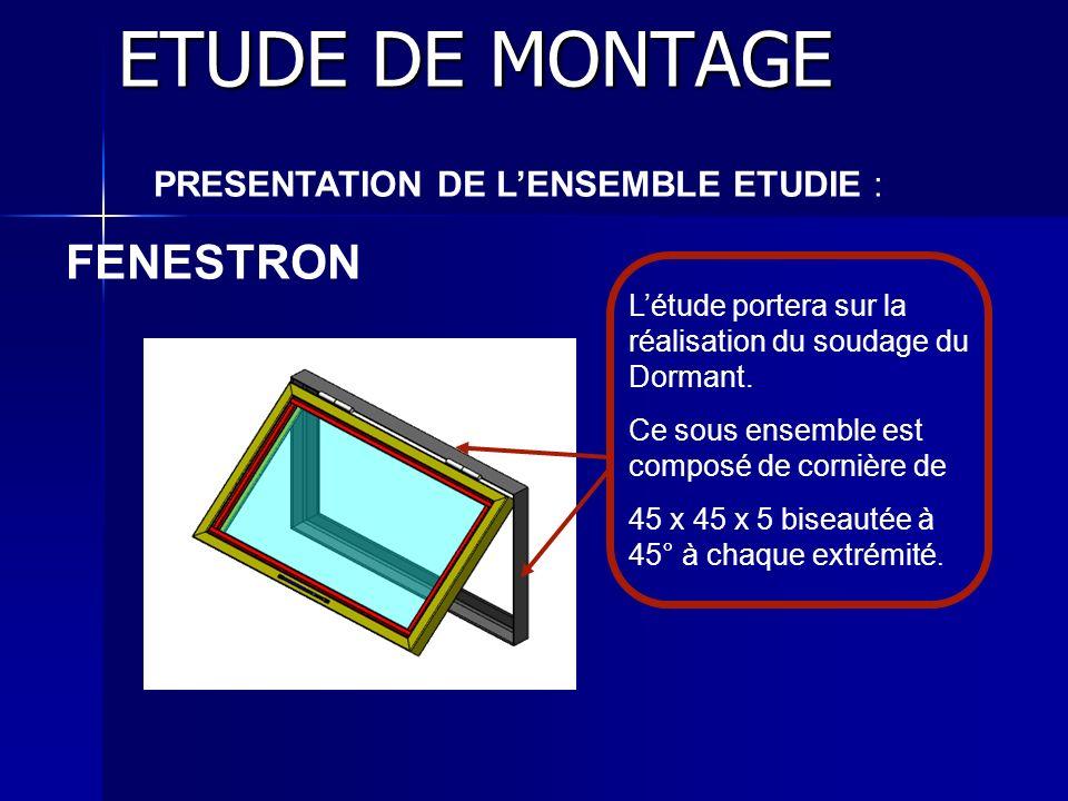 ETUDE DE MONTAGE PRESENTATION DE LENSEMBLE ETUDIE : FENESTRON Létude portera sur la réalisation du soudage du Dormant. Ce sous ensemble est composé de