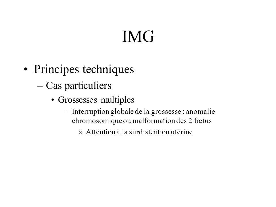 IMG Principes techniques –Cas particuliers Grossesses multiples –Interruption globale de la grossesse : anomalie chromosomique ou malformation des 2 f