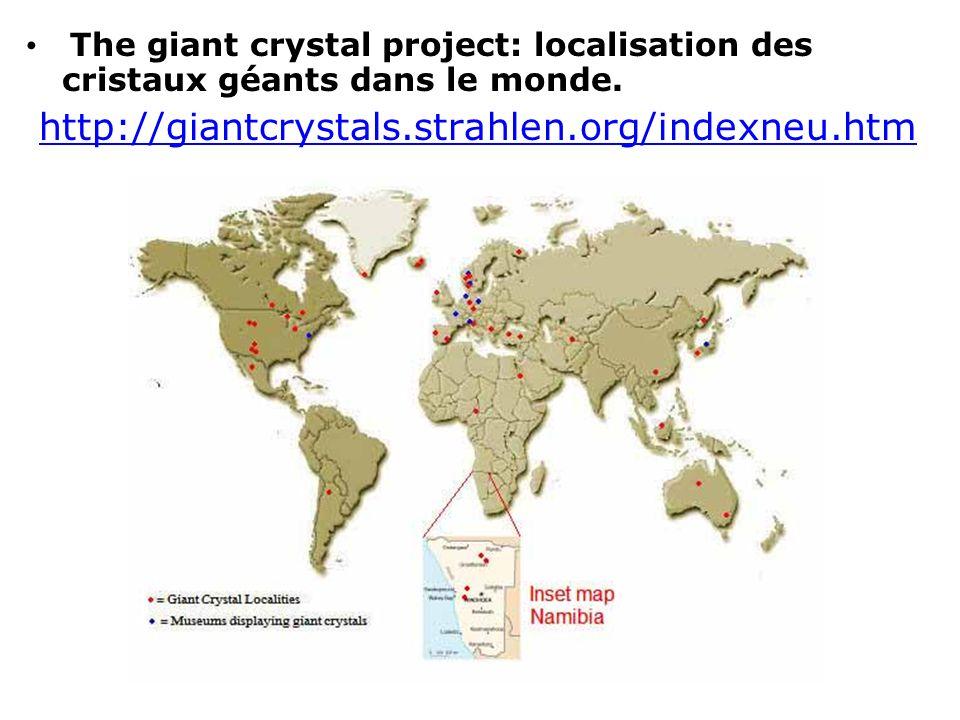 The giant crystal project: localisation des cristaux géants dans le monde. http://giantcrystals.strahlen.org/indexneu.htm
