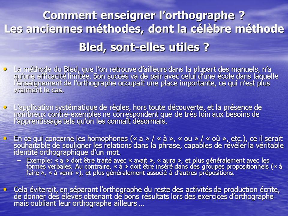 Comment enseigner lorthographe ? Les anciennes méthodes, dont la célèbre méthode Bled, sont-elles utiles ? La méthode du Bled, que lon retrouve daille