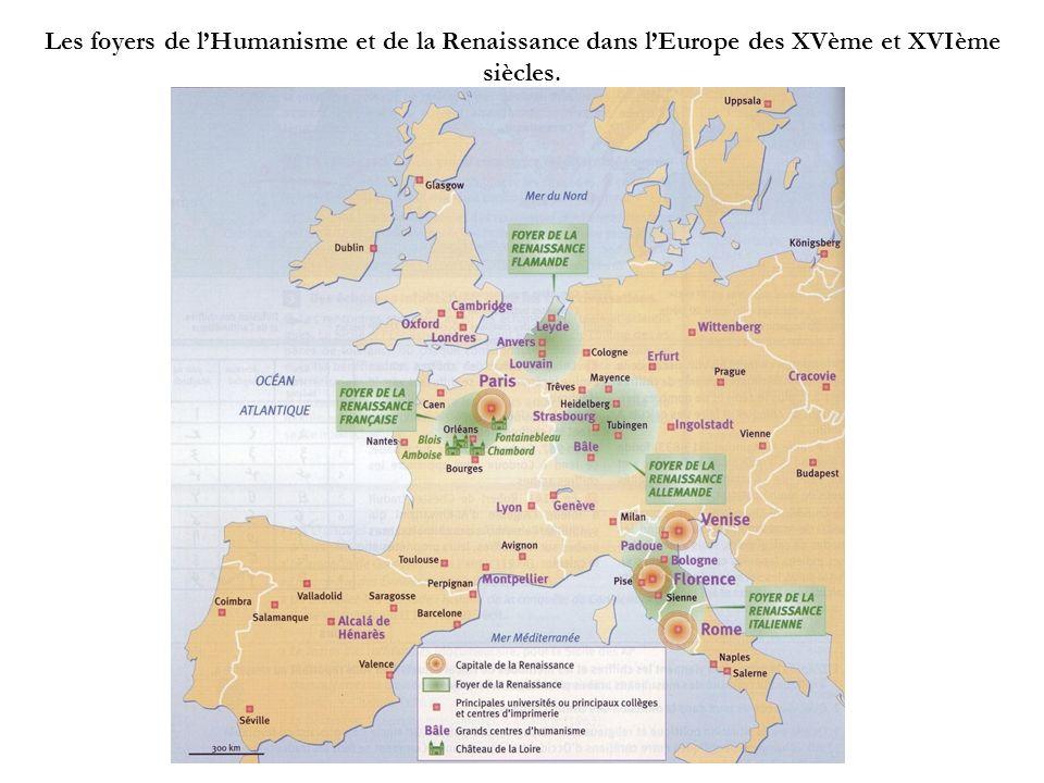 Les foyers de lHumanisme et de la Renaissance dans lEurope des XVème et XVIème siècles.