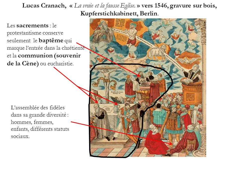 Lucas Cranach, « La vraie et la fausse Eglise. » vers 1546, gravure sur bois, Kupferstichkabinett, Berlin. Les sacrements : le protestantisme conserve