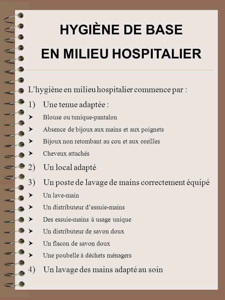 EN MILIEU HOSPITALIER Lhygiène en milieu hospitalier commence par : 1)Une tenue adaptée : Blouse ou tunique-pantalon Absence de bijoux aux mains et au