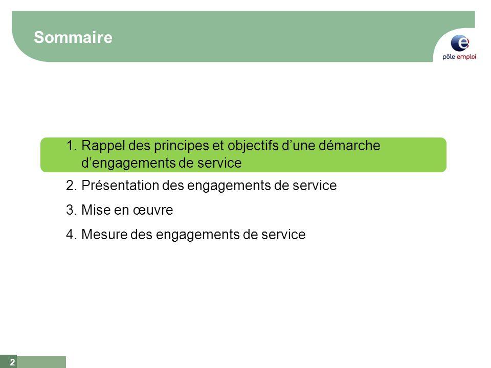 3 Rappel des principes et objectifs dune démarche dengagements de service Les engagements de service ont pour finalité première la satisfaction des demandeurs d emploi et des entreprises.