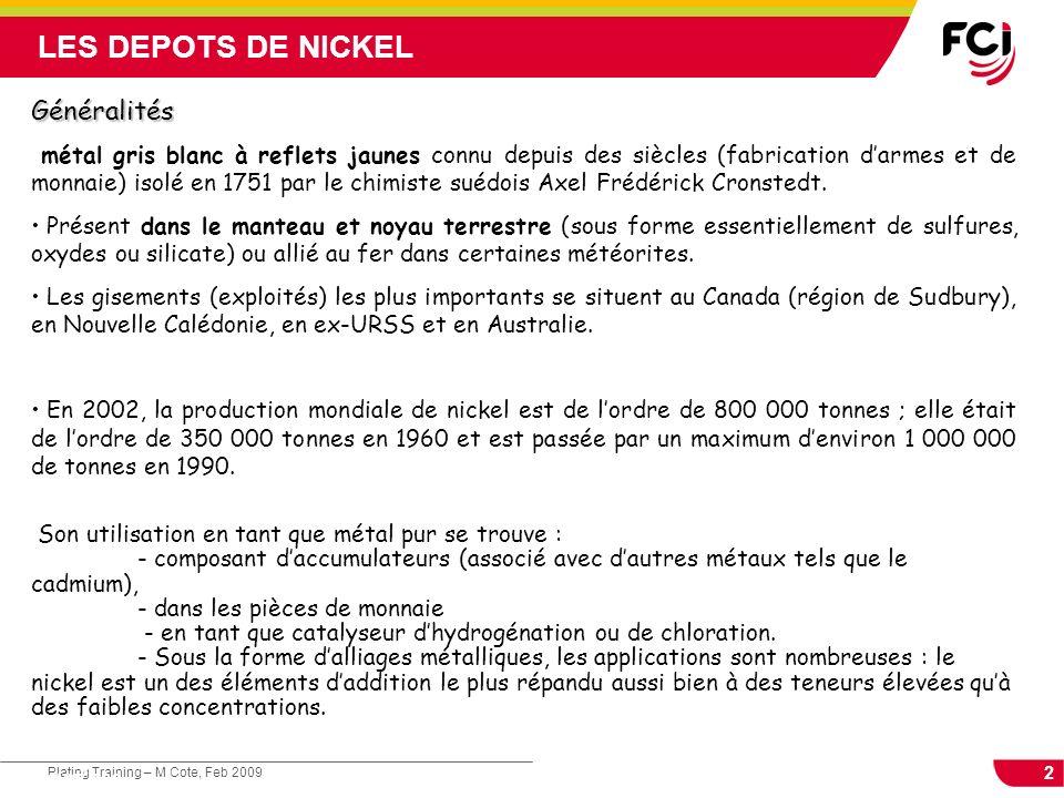 3 Plating Training – M Cote, Feb 2009 Cours : Les traitements de surface Caractéristiques physico-chimiques du nickel o Propriétés physiques LES DEPOTS DE NICKEL