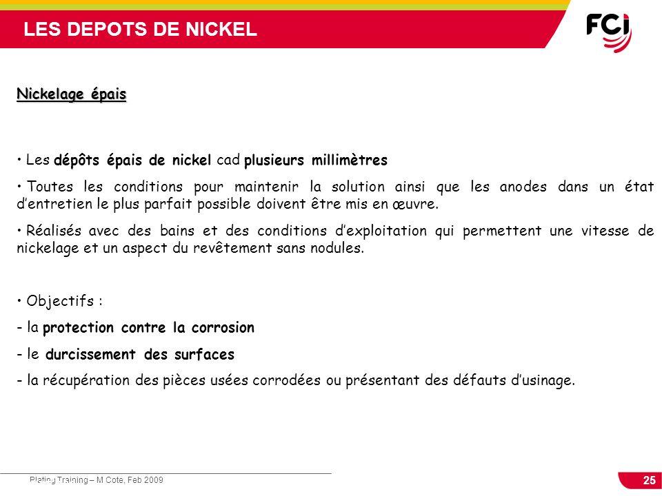 25 Plating Training – M Cote, Feb 2009 Cours : Les traitements de surface Nickelage épais Les dépôts épais de nickel cad plusieurs millimètres Toutes