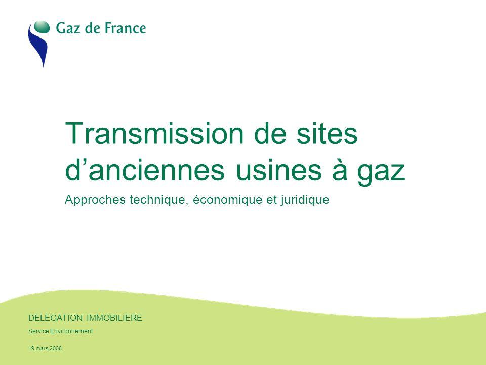 19 mars 2008 DELEGATION IMMOBILIERE Service Environnement Transmission de sites danciennes usines à gaz Approches technique, économique et juridique