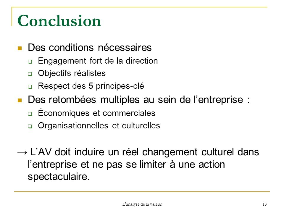 L'analyse de la valeur 13 Conclusion Des conditions nécessaires Engagement fort de la direction Objectifs réalistes Respect des 5 principes-clé Des re