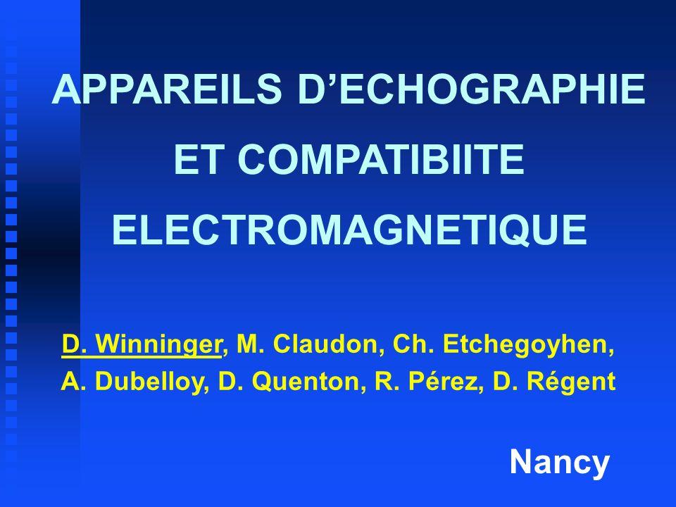 APPAREILS DECHOGRAPHIE ET COMPATIBIITE ELECTROMAGNETIQUE D. Winninger, M. Claudon, Ch. Etchegoyhen, A. Dubelloy, D. Quenton, R. Pérez, D. Régent Nancy