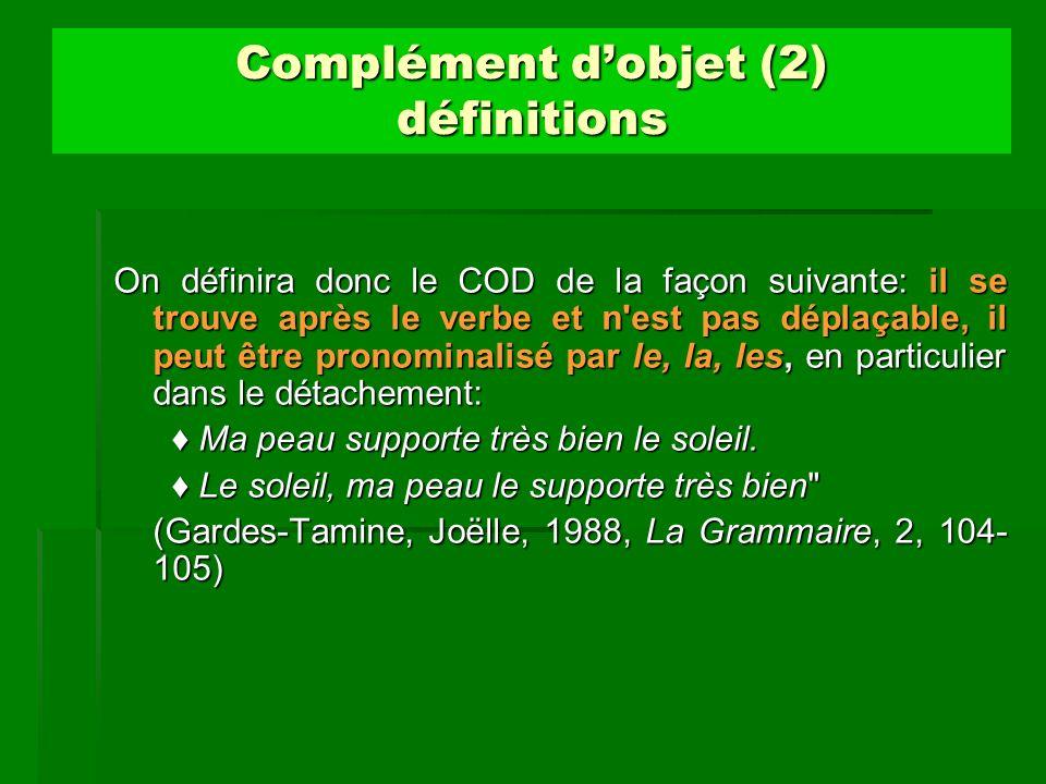 Complément dobjet (2) définitions On définira donc le COD de la façon suivante: il se trouve après le verbe et n'est pas déplaçable, il peut être pron