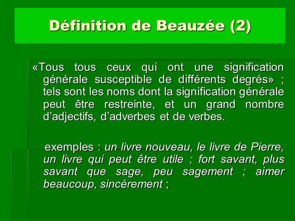 Définition de Beauzée (3) «Ceux qui ont une signification relative à un terme quelconque» ; tels sont certains noms appellatifs, plusieurs adjectifs, quelques adverbes, tous les verbes actifs relatifs (= transitifs) et toutes les prépositions.