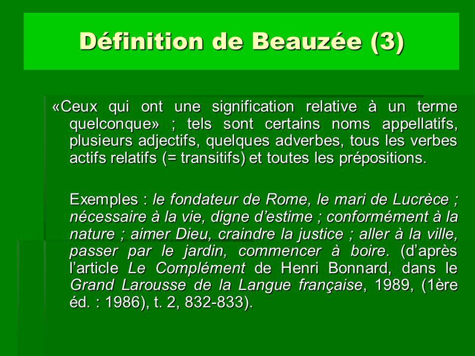 Définition de Beauzée (4) critique (1) Tous les exemples donnés par Beauzée seraient jugés pertinents de nos jours, à lexception de ceux qui illustrent, ensuite, le rôle des prépositions : des hommes semblables à nous (« nous est le complément de la préposition à »), les circonstances de cette nature (« nature : complément grammatical de de »).